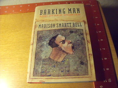 Barking Man And Other Stories By Bell Madison Smartt 0747510148 The