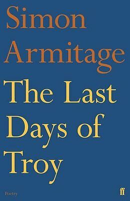 Last Days of Troy by Simon Armitage New Paperback Book