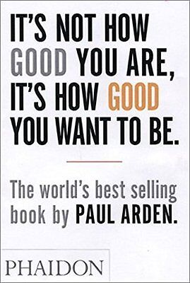 It's Not How Good You are  it's How Good You Wa by Paul Arden New Paperback Book