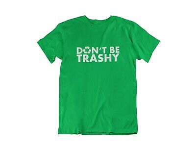 Don't Be Trashy #2 T Shirt Earth Day Recycle Environmental Mother Earth Nature