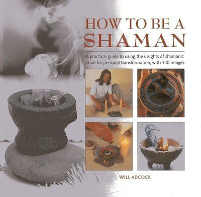 How to be a Shaman by William Adcock New Hardback Book