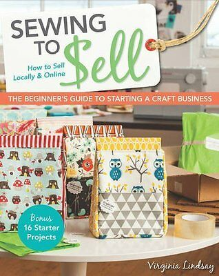 Sewing to Sell - The Beginner's Guide to  by Virginia Lindsay New Paperback Book