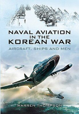Naval Aviation in the Korean War by Warren Thompson New Hardback Book