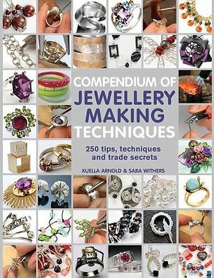 Compendium of Jewellery Making Techniques by Arnold  Xuella Paperback New  Book