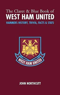 Claret and Blue Book of West Ham United by Northcutt  John Hardback New  Book
