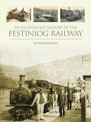 Illustrated History of the Festiniog Railway by Peter Johnson New Hardback Book
