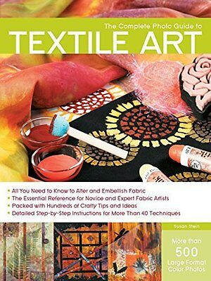 Complete Photo Guide to Textile Art by Stein  Susan Paperback New  Book