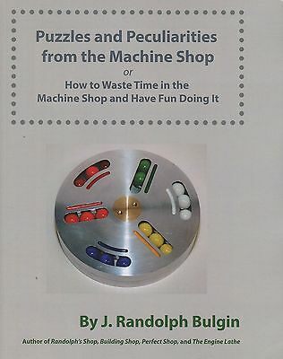 Puzzles and Peculiarities from the Machine Shop by J. Randolph Bulgin