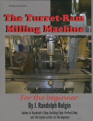 The Turret-Ram Milling Machine For the Beginner by J. Randolph Bulgin