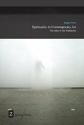 Spirituality in Contemporary Art by Jungu Yoon New Paperback Book
