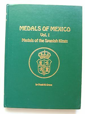 Frank W Grove~ MEDALS OF MEXICO VOLUME ONE ~Medals of the Spanish Kings ~ Signed