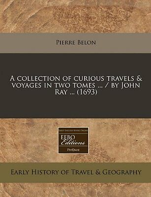 A collection of curious travels & voyages in two tomes ... / by John Ray ... (16