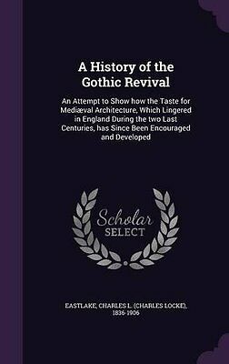 A History of the Gothic Revival: An Attempt to Show how the Taste for Mediæval A