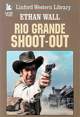 Rio Grande Shoot-Out by Ethan Wall Linford Western Library Large Print Book A540