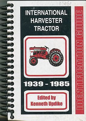 International Harvester Tractor 1939-1985 Identification Guide by Kenneth Updike