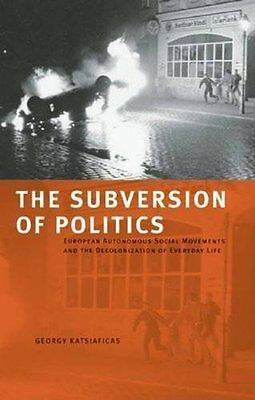 Subversion of Politics by Katsiaficas  George Paperback New  Book