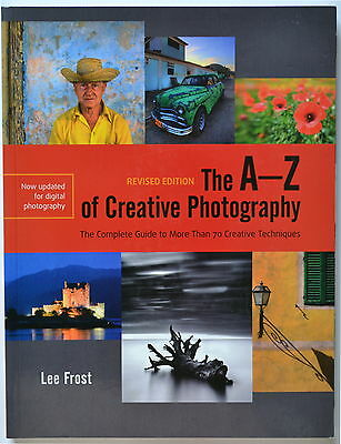 The A-Z of Creative Photography : A Complete Guide to More Than 70 Creative...