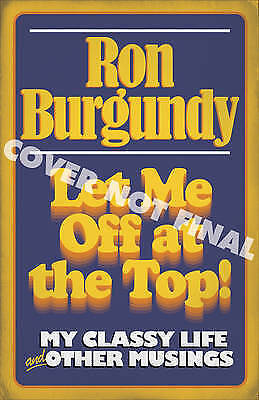 Let Me off at the Top!: My Classy Life and Other Musings by Ron Burgundy (Paper…
