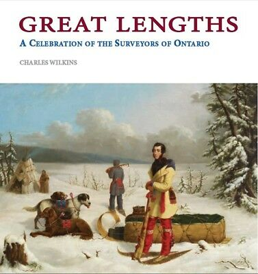 Greath Lengths: A Celebration of the Surveyors of Ontario by Charles Wilkins