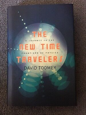 The New Time Travelers : A Journey to the Frontiers of Physics by David Toomey (