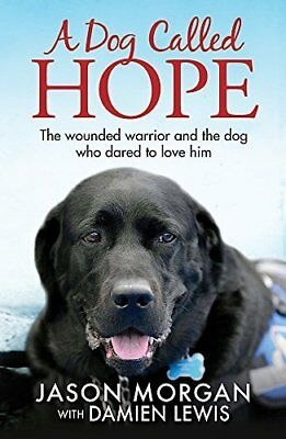 A Dog Called Hope: The wounded warrior and th by Damien Lewis New Paperback Book