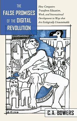 False Promises of the Digital Revolution by Chet A. Bowers New Hardback Book