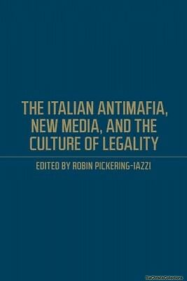 The Italian Antimafia New Media and the Culture of Legality Robin Pickering-Iazz