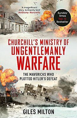 Churchills Ministry of Ungentlemanly Warfare: by Giles Milton New Paperback Book