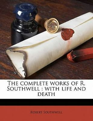 The complete works of R. Southwell: with life and death