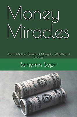 Money Miracles: Ancient Biblical Secrets of Moses for Wealth and Success (Biblic