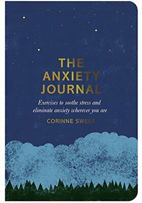 The Anxiety Journal: Exercises to soothe str by Corinne Sweet New Paperback Book