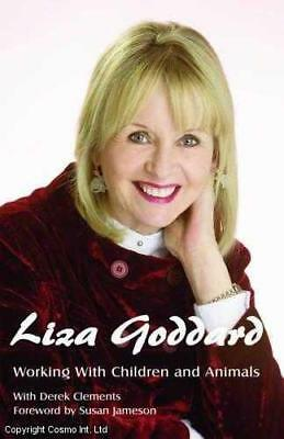Working With Children and Animals: The Autobiography of Liza Goddard [Hardcov.