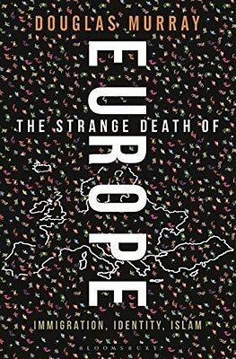The Strange Death of Europe: Immigration Identity Islam by Douglas Murray