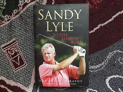 Sandy Lyle - To The Fairway Born - Hand Signed 2006 Hb Dj Book