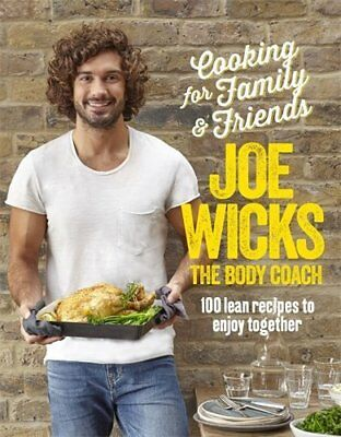 Cooking for Family and Friends: 100 Lean Recipes  by Joe Wicks New Hardback Book
