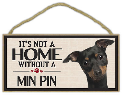 It's Not A Home Without A MIN PIN Wooden Sign (MINIATURE PINSCHER) FREE SHIPPING
