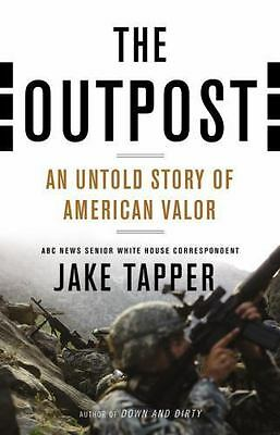 The Outpost : An Untold Story of American Valor by Jake Tapper (2012, Hardcover)