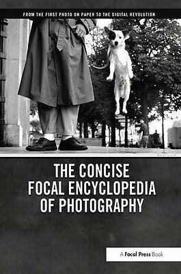The Concise Focal Encyclopedia of Photography: From the First Photo on Paper to
