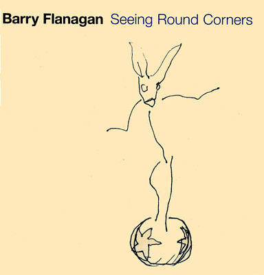 BARRY FLANAGAN  - SEEING ROUND CORNERS, Waddington, 1st Ed (Bronze Hare Sculptu