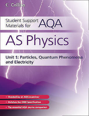 AS Physics Unit 1: Particles, Quantum Phenomena and Electricity: Unit 1 by...