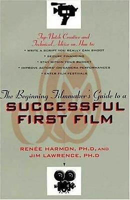 The Beginning Filmmaker's Guide to a Successful First Film by Renee Harmon and …