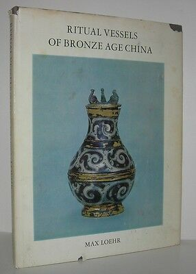 RITUAL VESSELS OF BRONZE AGE CHINA - Loehr, Max - First Edition 1st Printing