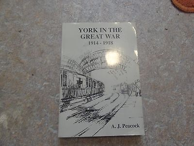 YORK IN THE GREAT WAR 1914-1918 - by A.J.Peacock - 1993 illustrated p/b