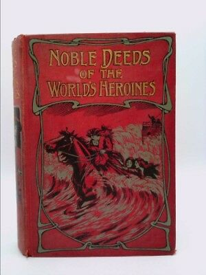 Noble Deeds Of The World's Heroines by Moore, Henry Charles