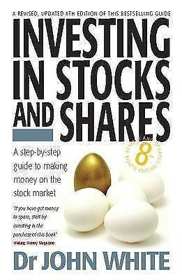 NEW Investing in Stocks and Shares: 8th edition by Dr John White