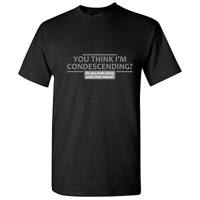 Condesending Sarcastic Adult Offensive Graphic Gift Idea Humor Funny TShirt