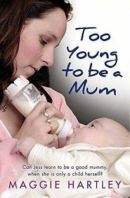 Too Young to be a Mum: Can Jess learn to be by Maggie Hartley New Paperback Book
