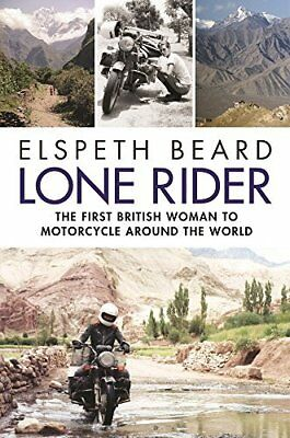 Lone Rider: The First British Woman to Motorc by Elspeth Beard New Hardback Book