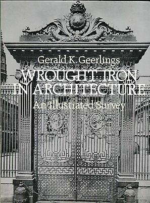 Wrought Iron in Architecture An Illustrated Survey