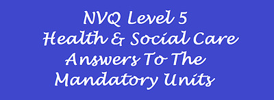 All the answers to 16 Units Of The NVQ Level 5 Health and Social Care